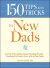 150 Tips and Tricks for New Dads: From the First Feeding to Diaper-Changing Disasters - Everything You Need to Know to Be a Great Father - Vincent Iannelli