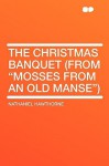 "The Christmas Banquet (from Mosses from an Old Manse"") - Nathaniel Hawthorne"