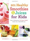 201 Healthy Smoothies and Juices for Kids: Fresh, Wholesome, No-Sugar-Added Drinks Your Child Will Love - Amy Roskelley, Nicole Cormier