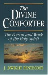 The Divine Comforter: The Person and Work of the Holy Spirit - J. Dwight Pentecost