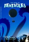 The Book of Tentacles - Scott Virtes, Edward Cox, Robert J. Santa, Marge Simon, James S. Dorr, Steve Goble, Christopher M. Cevasco, Mark Lee Pearson, Sharon Bray, Tyree Campbell, Terrie Leigh Relf, Rob Brooks, Billy Wong, Brian Rosenberger, Carl Hose, Terry Hickman, Matt Betts, Kali Black, Mark O