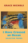 I Have Crossed an Ocean: Selected Poems - Grace Nichols