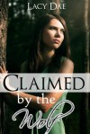 Claimed by the Wolf (Wolf's Mate, #2) - Lacy Dae