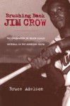 Brushing Back Jim Crow: The Integration of Minor-League Baseball in the American South - Bruce Adelson
