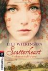 Scatterheart - Verbannt in die Ferne - Lili Wilkinson, Cornelia Stoll