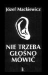 Nie trzeba głośno mówić - Józef Mackiewicz