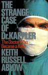 The Strange Case of Dr. Kappler: The Doctor Who Became a Killer - Keith Ablow