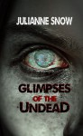 Glimpses of the Undead - Julianne Snow