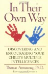 In Their Own Way: Discovering and Encouraging Your Child's Multiple Intelligences - Thomas Armstrong