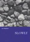 Slowly - Lyn Hejinian