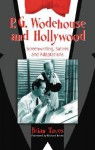 P.G. Wodehouse and Hollywood: Screenwriting, Satires and Adaptations - Brian Taves, Richard Briers