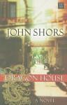 Dragon House - John Shors