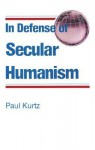 In Defense of Secular Humanism - Paul Kurtz