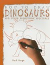 How to Draw Dinosaurs and Other Prehistoric Creatures - Mark Bergin