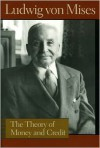 The Theory of Money and Credit - Ludwig von Mises, H.E. Batson