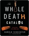 The Whole Death Catalogue: A Lively Guide to the Bitter End - Harold Schechter