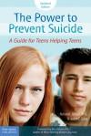 The Power to Prevent Suicide: A Guide for Teens Helping Teens - Richard E. Nelson, Pamela Espeland, Judith C. Galas, Bev Cobain