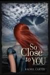 So Close to You - Rachel Carter