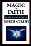 Magic of Faith - Joseph Murphy