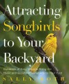 Attracting Songbirds to Your Backyard - Sally Roth