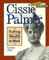 Cissie Palmer: Putting Wealth to Work - Judy Alter