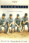 The Teammates: A Portrait of a Friendship - David Halberstam