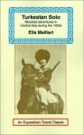 Turkestan Solo: A Journey Through Central Asia (Equestrian Travel Classics) - Ella Maillart