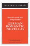 German Romantic Novellas - Heinrich von Kleist, Jean Paul, Frank Glessner Ryder, Robert Marcellus Browning