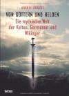 Von Göttern Und Helden: Die Mythische Welt Der Kelten, Germanen Und Wikinger - Arnulf Krause