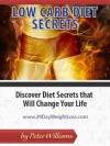 Low Carb Diet SECRETS: Discover Weight Loss Secrets that Will Change Your Life - Peter Williams