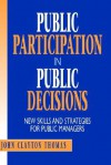 Public Participation in Public Decisions: New Skills and Strategies for Public Managers - John Clayton Thomas