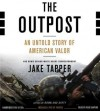 The Outpost: An Untold Story of American Valor - Jake Tapper, Rob Shapiro