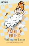 Verborgene Laster. Und Andere Geständnisse - Amelie Fried