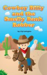 Cowboy Billy and the Smelly Bank Robber. (Fun Rhyming Children's Books) - Lily Lexington