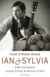 Four Strong Winds: Ian and Sylvia - John Einarson, Ian Tyson, Sylvia Tyson