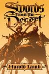 Swords from the Desert - Harold Lamb, Howard Andrew Jones, Scott Oden