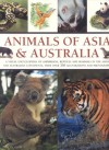 Animals of Asia and Australia: A Visual Encyclopedia of Amphibians, Reptiles and Mammals in the Asian and Australasian Continents, with Over 350 Illu - Tom Jackson