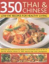 350 Chinese & Thai Recipes for Healthy Living: All the taste and none of the fat: fabulous low-fat recipes from China, Thailand, Vietnam, Malaysia and ... on reducing fat, and guidelines on diet - Jenni Fleetwood
