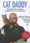 Cat Daddy: What the World's Most Incorrigible Cat Taught Me About Life, Love, and Coming Clean - Jackson Galaxy