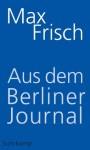 Aus dem Berliner Journal - Max Frisch, Thomas Strässle