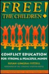 Free the Children!: Conflict Education for Strong, Peaceful Minds - Susan Gingras Fitzell