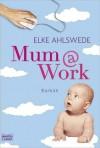 Mum@work: Roman - Elke Ahlswede