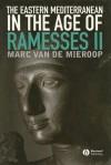 The Eastern Mediterranean in the Age of Ramesses II - Marc Van De Mieroop