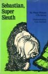 Sebastian, Super Sleuth - Mary Blount Christian