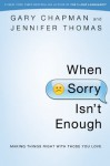 When Sorry Isn't Enough: Making Things Right with Those You Love - Gary D. Chapman, Jennifer M. Thomas