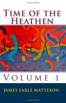 Time of the Heathen - James E. Matteson