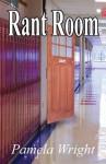 Rant Room - Pamela Wright