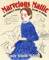 Marvelous Mattie: How Margaret E. Knight Became an Inventor - Emily Arnold McCully