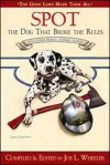 Spot, the Dog That Broke the Rules and Other Great Heroic Animal Stories (Good Lord Made Them All) - Joe L. Wheeler