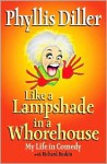 Like a Lampshade in a Whorehouse: My Life in Comedy - Phyllis Diller, Richard Buskin